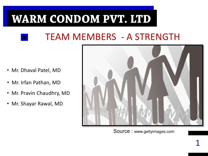 WARM CONDOM PVT. LTD<br />TEAM MEMBERS  - A STRENGTH<br /><ul><li>  Mr. Dhaval Patel, MD