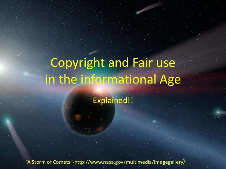 """Copyright and Fair use       in the informational Age                           Explained!!""""A Storm of Comets""""-http://www...."""
