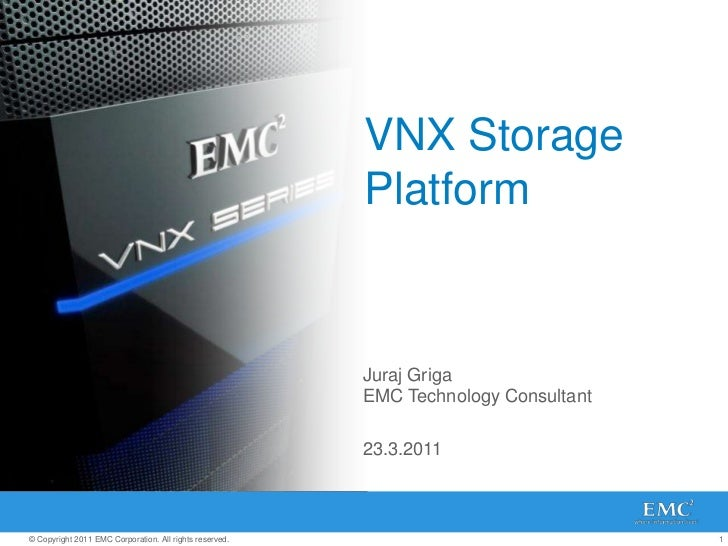 VNX Storage Platform<br />Juraj GrigaEMC Technology Consultant<br />23.3.2011<br />