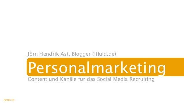 Jörn Hendrik Ast, Blogger (ffluid.de)PersonalmarketingContent und Kanäle für das Social Media Recruiting
