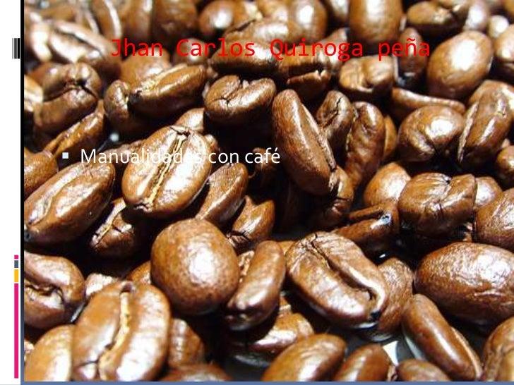 Jhan Carlos Quiroga peña Manualidades con café
