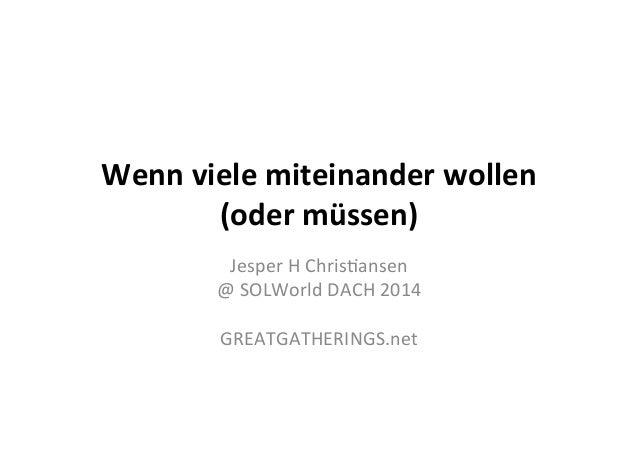 Wenn  viele  miteinander  wollen   (oder  müssen)   Jesper  H  Chris+ansen   @  SOLWorld  DACH  20...