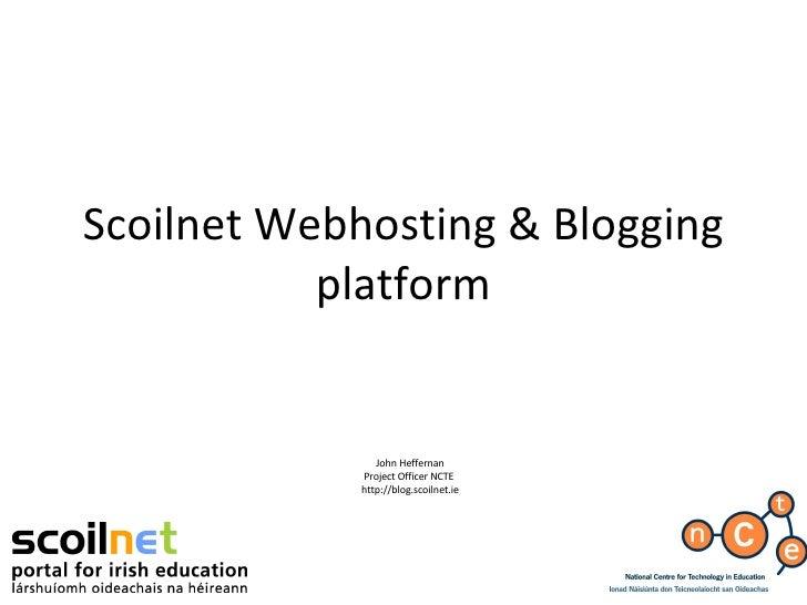 Scoilnet Webhosting & Blogging platform John Heffernan Project Officer NCTE  http://blog.scoilnet.ie