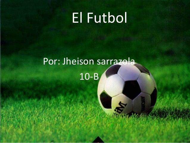 El FutbolPor: Jheison sarrazola10-B