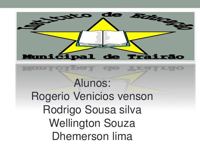 Alunos:Rogerio Venicios venson  Rodrigo Sousa silva   Wellington Souza   Dhemerson lima