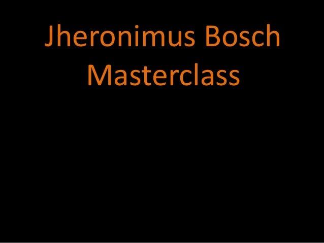 Jheronimus Bosch   Masterclass