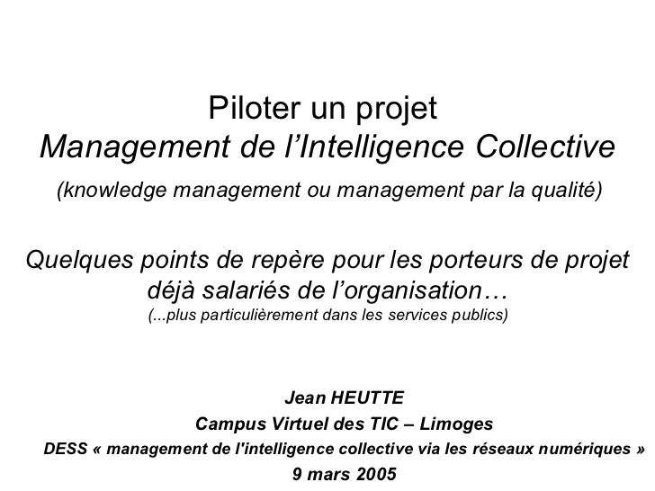 Piloter un projet Management de l'Intelligence Collective  (knowledge management ou management par la qualité)Quelques poi...