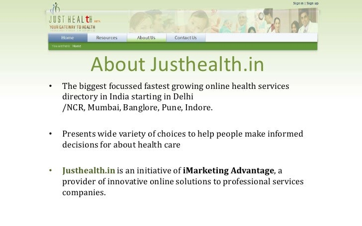 About Justhealth.in     The biggest focussed fastest growing online health services •     directory in India starting in D...
