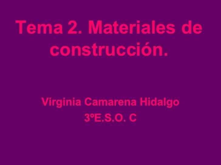 Tema 2. Materiales de construcción. Virginia Camarena Hidalgo 3ºE.S.O. C