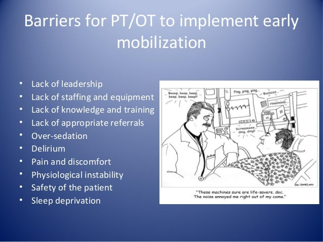 implementing early mobilization programs in an In this multi-center trial, the authors describe their experience and outcomes in implementing an early mobilization program in a population of patients with numerous barriers to mobilization this study demonstrates that early mobilization is safe and feasible in mechanically - ventilated patients.