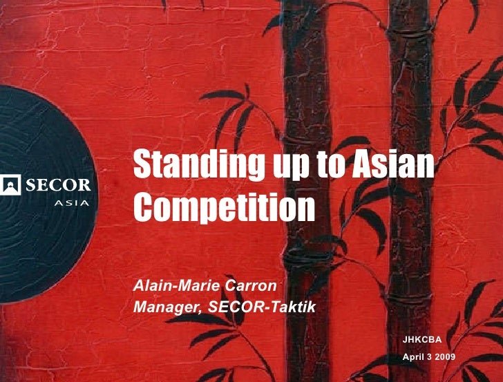 Standing up to Asian Competition Alain-Marie Carron Manager, SECOR-Taktik JHKCBA April 3 2009