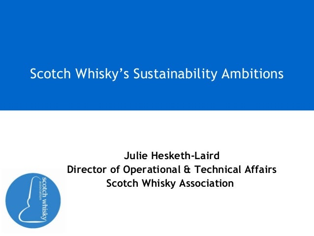 Julie Hesketh-LairdDirector of Operational & Technical AffairsScotch Whisky AssociationScotch Whisky's Sustainability Ambi...