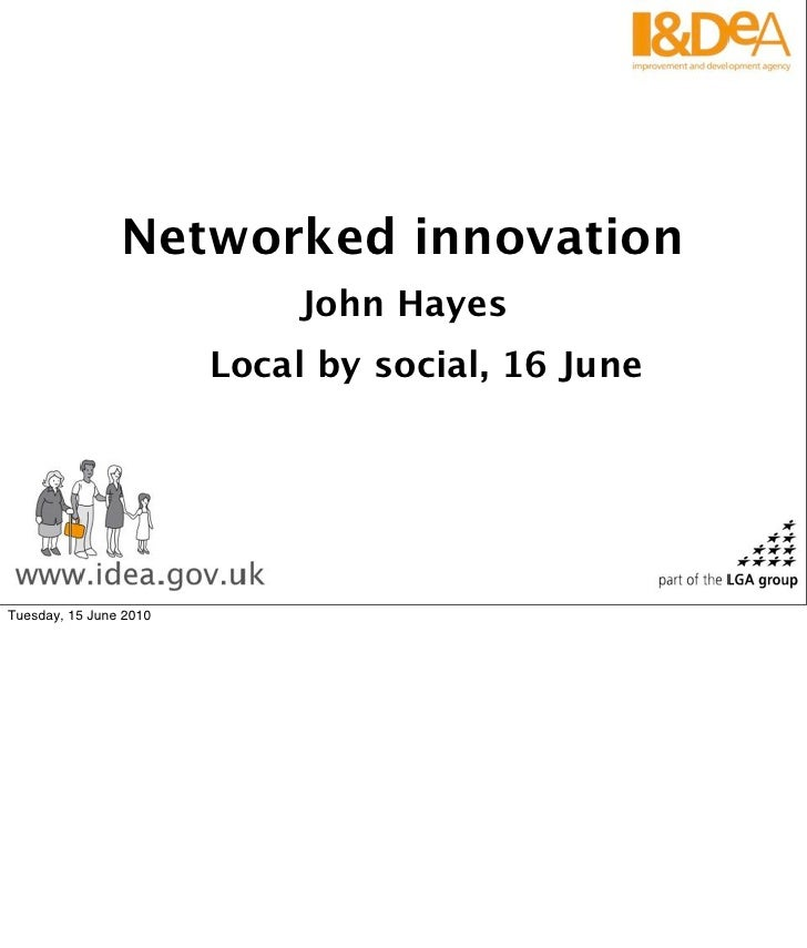 Networked innovation                              John Hayes                         Local by social, 16 June     Tuesday,...