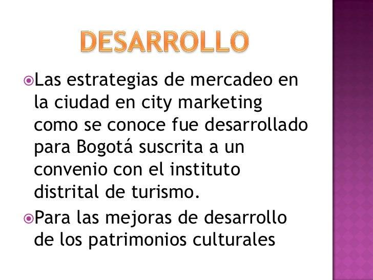 Las  estrategias de mercadeo en la ciudad en city marketing como se conoce fue desarrollado para Bogotá suscrita a un con...