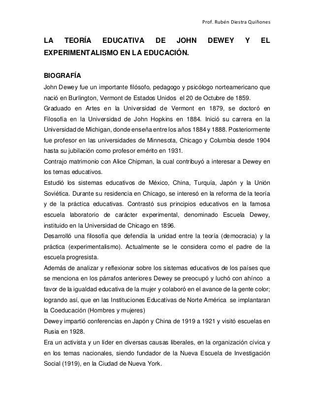 Prof. Rubén Diestra Quiñones LA TEORÍA EDUCATIVA DE JOHN DEWEY Y EL EXPERIMENTALISMO EN LA EDUCACIÓN. BIOGRAFÍA John Dewey...