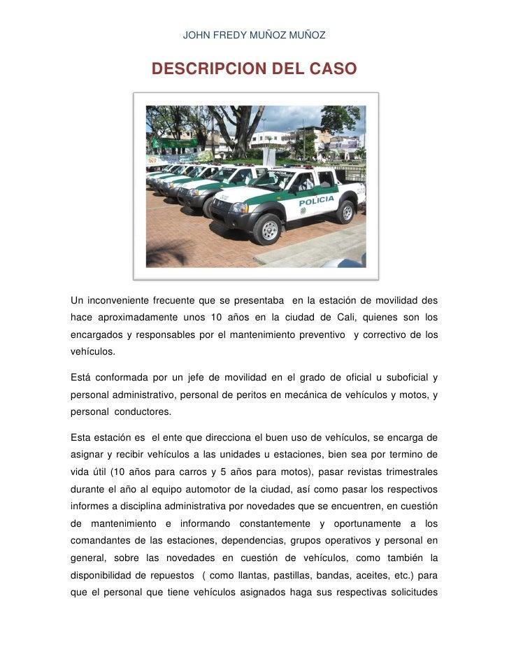 JOHN FREDY MUÑOZ MUÑOZ                     DESCRIPCION DEL CASO     Un inconveniente frecuente que se presentaba en la est...