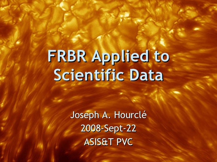 FRBR Applied to Scientific Data by Joseph A. Hourclé