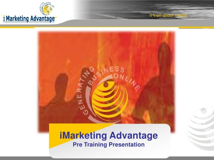 It's all about results     iMarketing Advantage   Pre Training Presentation