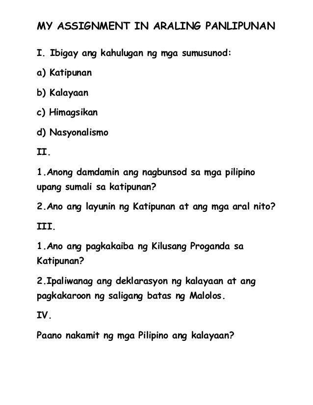MY ASSIGNMENT IN ARALING PANLIPUNAN I. Ibigay ang kahulugan ng mga sumusunod: a) Katipunan b) Kalayaan c) Himagsikan d) Na...