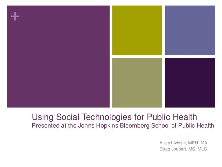 Using Social Technologies for Public HealthPresented at the Johns Hopkins Bloomberg School of Public Health<br />Alicia Li...
