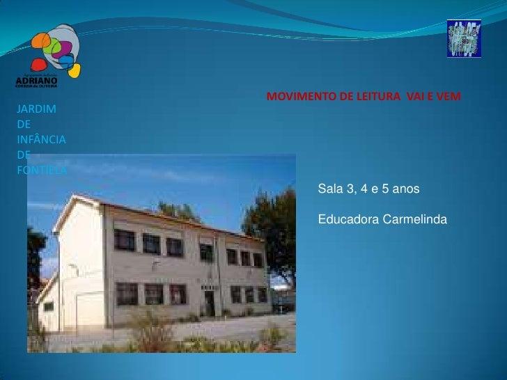 MOVIMENTO DE LEITURA VAI E VEM JARDIM DE INFÂNCIA DE FONTIELA                   Sala 3, 4 e 5 anos                    Educ...