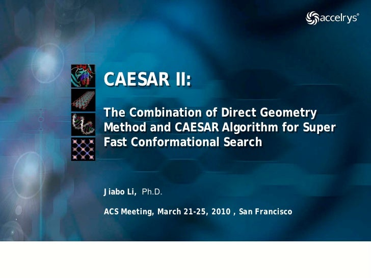 CAESAR II: The Combination of Direct Geometry Method and CAESAR Algorithm for Super Fast Conformational Search   Jiabo Li,...