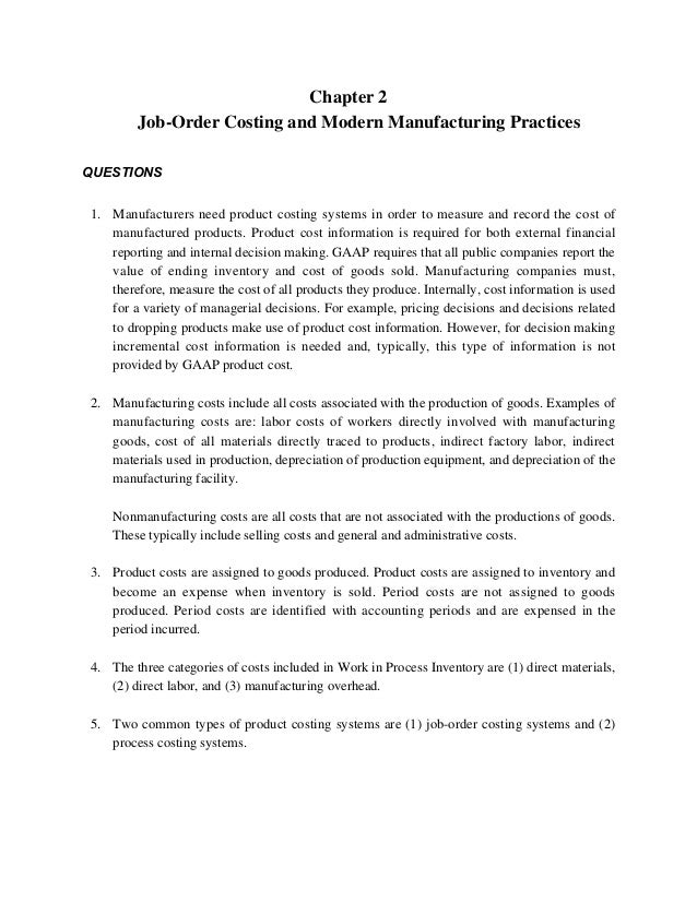 Chapter 2 Job-Order Costing and Modern Manufacturing Practices QUESTIONS 1. Manufacturers need product costing systems in ...