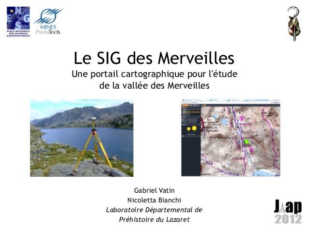 Le SIG desMerveillesUne portail cartographique pour létude      de la vallée des Merveilles                Gabriel Vatin ...