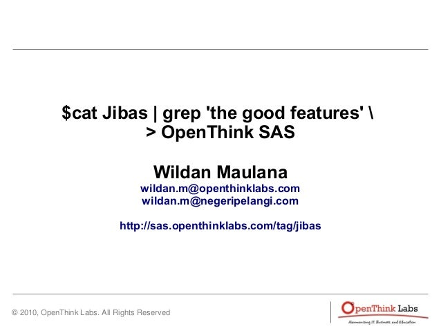 © 2010, OpenThink Labs. All Rights Reserved $cat Jibas | grep 'the good features'  > OpenThink SAS Wildan Maulana wildan.m...