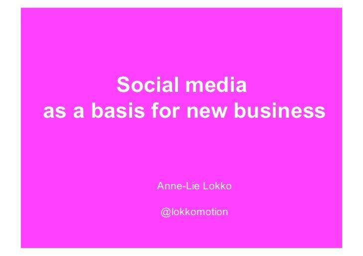 Social mediaas a basis for new business          Anne-Lie Lokko           @lokkomotion