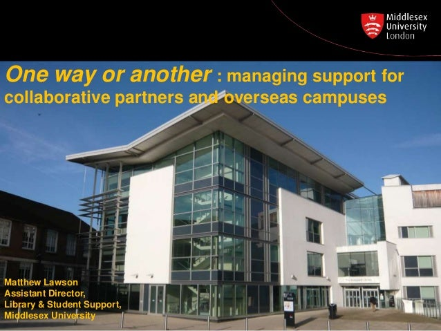 Matthew Lawson Assistant Director, Library & Student Support, Middlesex University One way or another : managing support f...