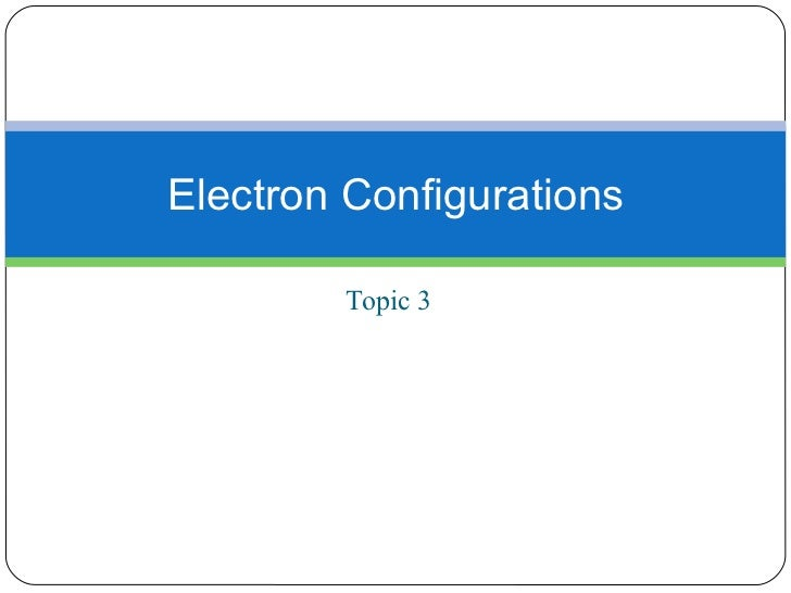 Topic 3 Electron Configurations