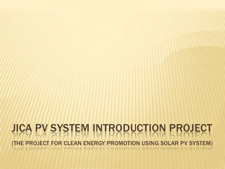 JICA PV SYSTEM INTRODUCTION PROJECT(THE PROJECT FOR CLEAN ENERGY PROMOTION USING SOLAR PV SYSTEM)
