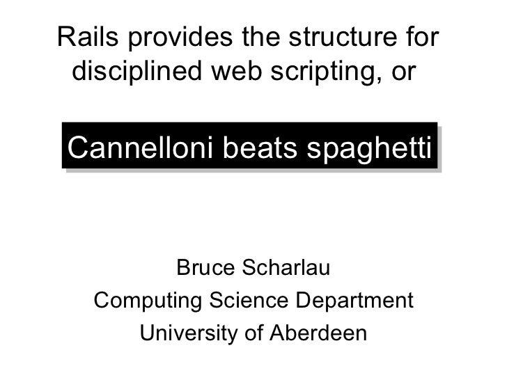 Rails provides the structure for disciplined web scripting, or  <ul><li>Bruce Scharlau </li></ul><ul><li>Computing Science...