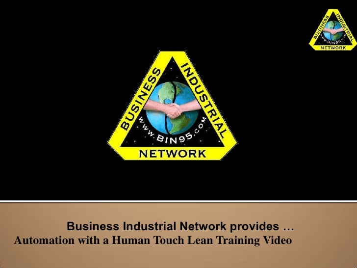 Business Industrial Network provides …Automation with a Human Touch Lean Training Video