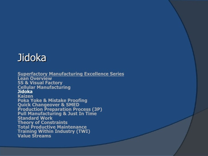 Jidoka Superfactory Manufacturing Excellence Series Lean Overview 5S & Visual Factory Cellular Manufacturing Jidoka Kaizen...