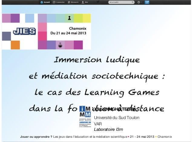 Xavier INGHILTERRA Université du Sud Toulon VAR Laboratoire I3m Jouer ou apprendre ? Les jeux dans l'éducation et la média...