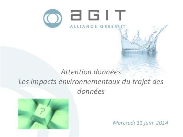 Attention données Les impacts environnementaux du trajet des données Mercredi 11 juin 2014