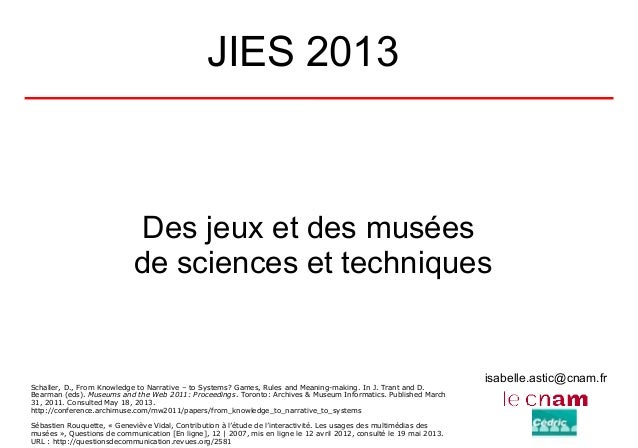 isabelle.astic@cnam.frJIES 2013Des jeux et des muséesde sciences et techniquesSchaller, D., From Knowledge to Narrative – ...