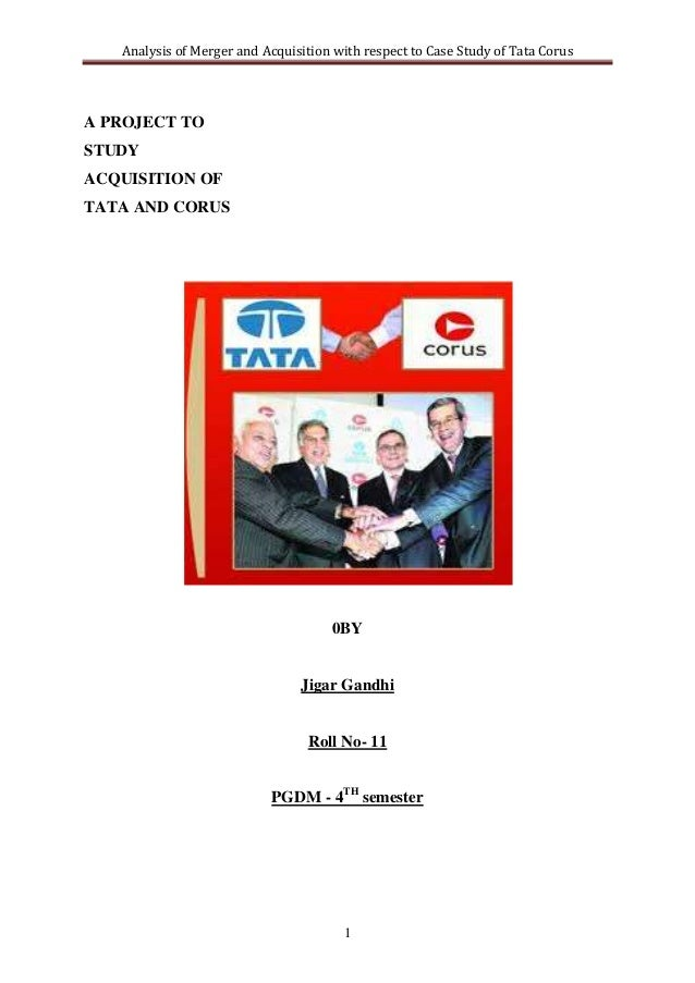 Analysis of Merger and Acquisition with respect to Case Study of Tata CorusA PROJECT TOSTUDYACQUISITION OFTATA AND CORUS  ...