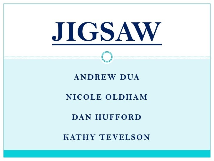 Andrew Dua<br />Nicole Oldham<br />Dan Hufford<br />Kathy Tevelson<br />JIGSAW<br />