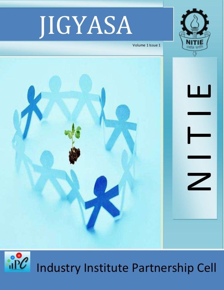 JIGYASA           Volume 1 Issue 1                                     NITIEIndustry Institute Partnership Cell