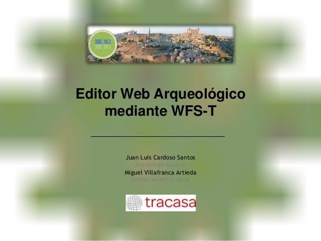 JIIDE-2013 Editor Web Arqueológico mediante WFS-T.