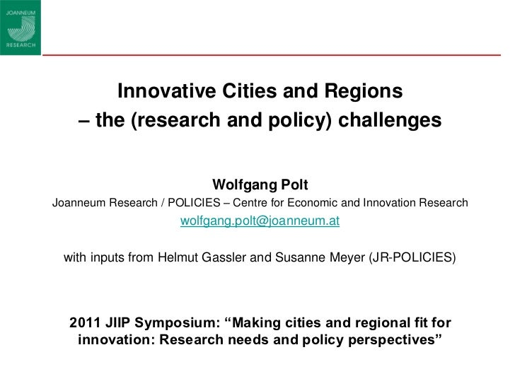 Innovative Cities and Regions    – the (research and policy) challenges                            Wolfgang PoltJoanneum R...