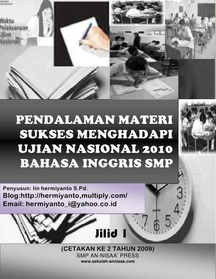 PENDALAMAN MATERI     SUKSES MENGHADAPI     UJIAN NASIONAL 2010      BAHASA INGGRIS SMP Penyusun: Iin hermiyanto S.Pd.    ...