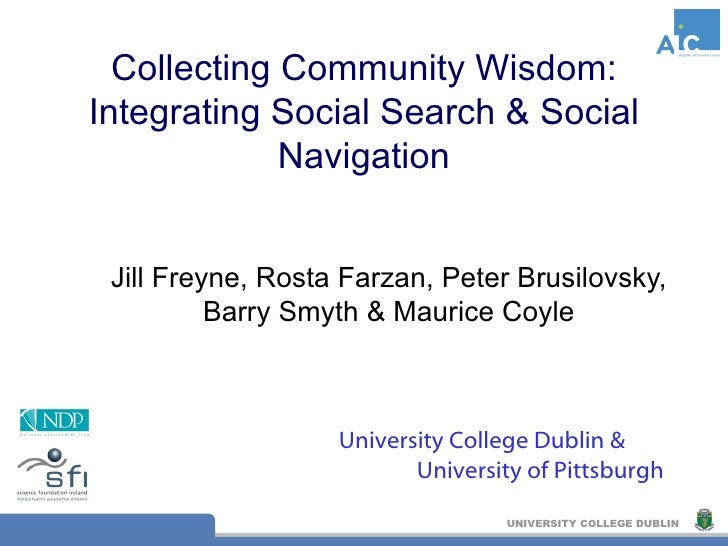 Collecting Community Wisdom: Integrating Social Search & Social Navigation Jill Freyne, Rosta Farzan, Peter Brusilovsky, B...