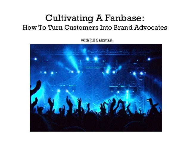 Content Jam 2013: Cultivating a 'Fanbase': How to Turn Customers Into Brand Advocates by Jill Salzman