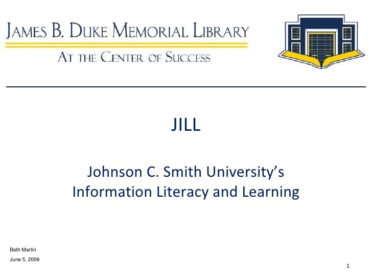 1<br />JILLJohnson C. Smith University'sInformation Literacy and Learning<br />Beth Martin<br />June 5, 2009<br />