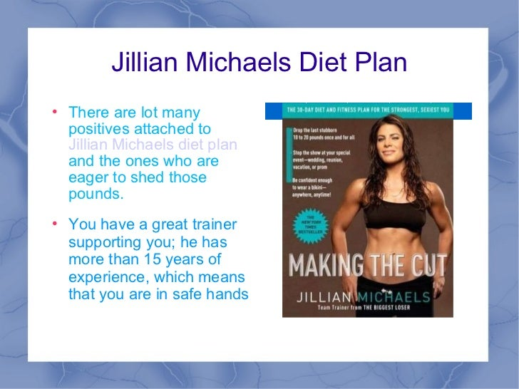 Jillian Michaels Diet Plan <ul><li>There are lot many positives attached to  Jillian Michaels diet plan  and the ones who ...