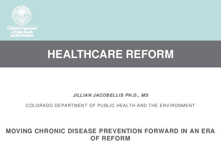 HEALTHCARE REFORM                   JILLIAN JACOBELLIS PH.D., MS    COLORADO DEPARTMENT OF PUBLIC HEALTH AND THE ENVIRONME...